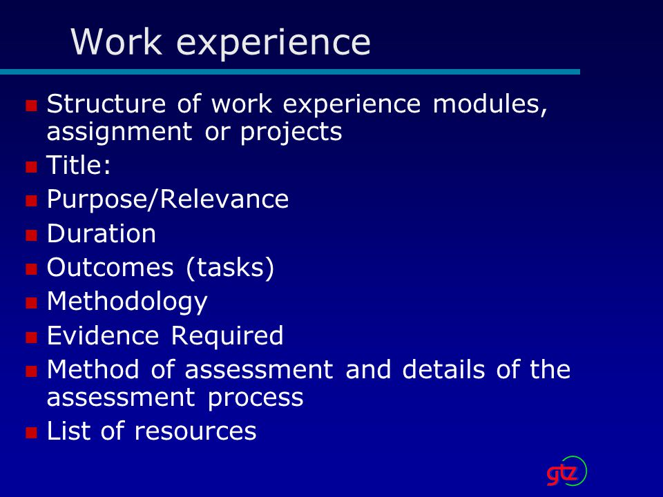 Work experience Structure of work experience modules, assignment or projects. Title: Purpose/Relevance.