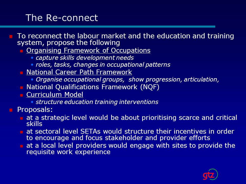 The Re-connect To reconnect the labour market and the education and training system, propose the following.