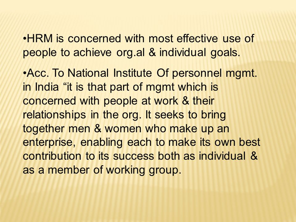 HRM is concerned with most effective use of people to achieve org