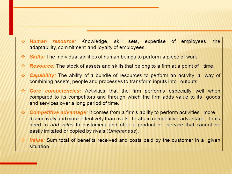 Human resource: Knowledge, skill sets, expertise of employees, the