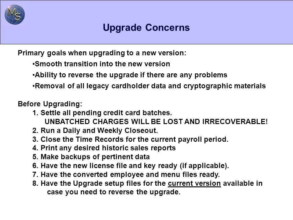 Upgrade Concerns Primary goals when upgrading to a new version: