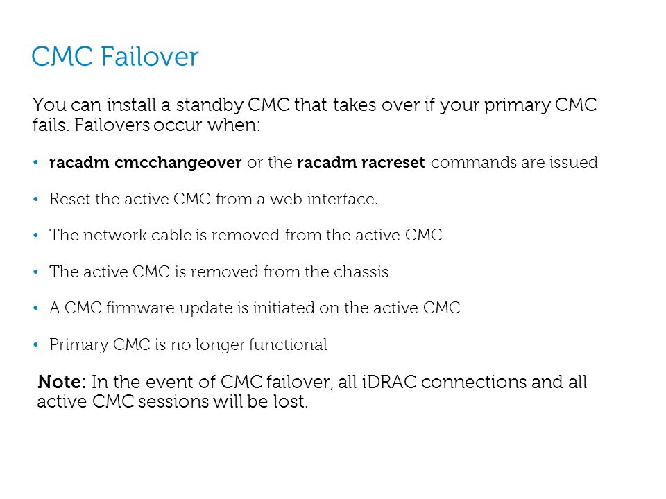 CMC Failover You can install a standby CMC that takes over if your primary CMC fails. Failovers occur when:
