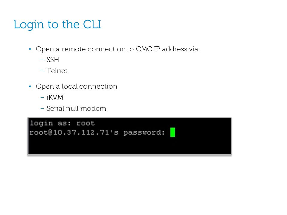 Login to the CLI Open a remote connection to CMC IP address via: SSH