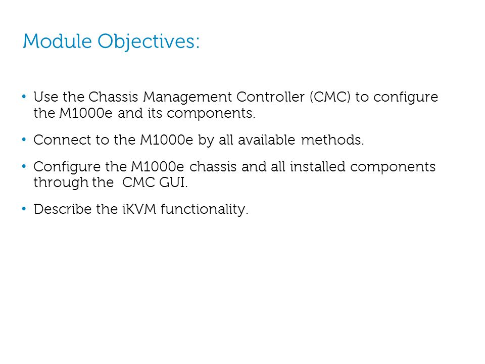 Module Objectives: Use the Chassis Management Controller (CMC) to configure the M1000e and its components.