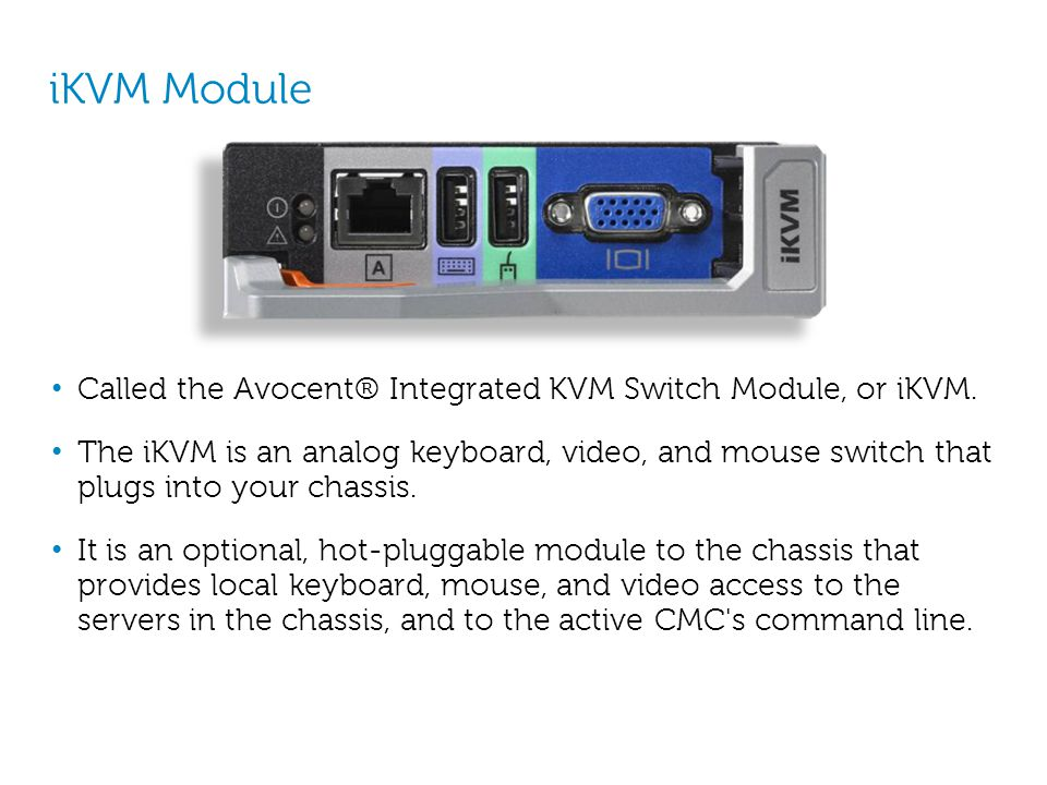 iKVM Module Called the Avocent® Integrated KVM Switch Module, or iKVM.