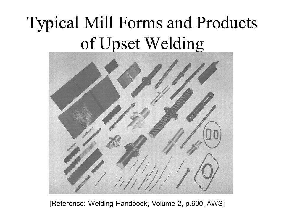 Typical Mill Forms and Products of Upset Welding