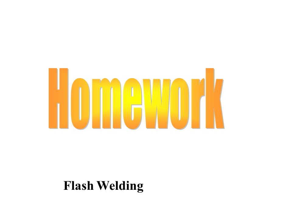 Homework Flash Welding