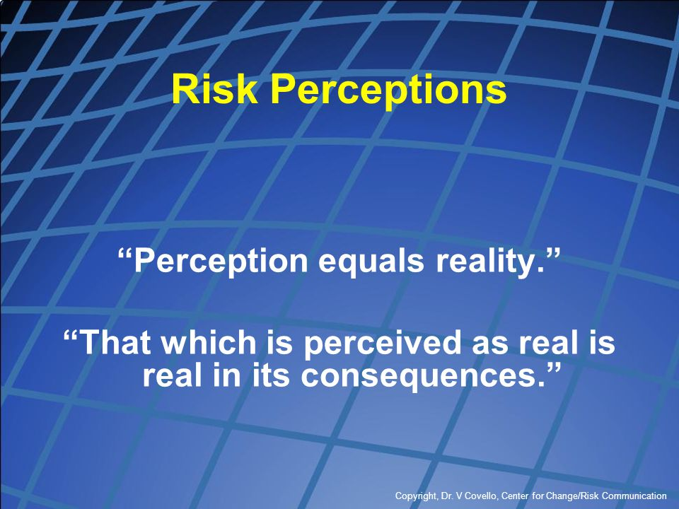 Risk Perceptions Perception equals reality.