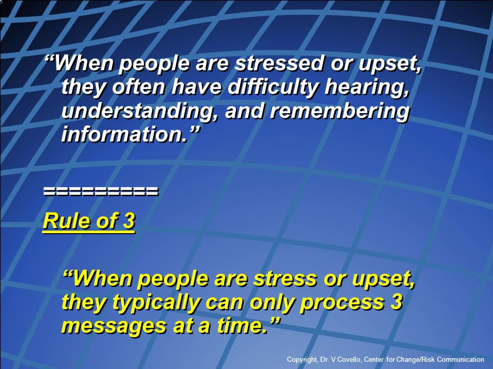When people are stressed or upset, they often have difficulty hearing, understanding, and remembering information.