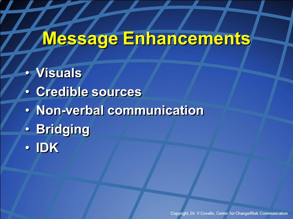 Message Enhancements Visuals Credible sources Non-verbal communication