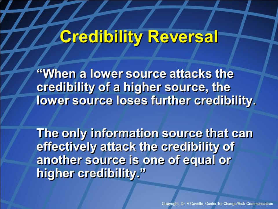 Credibility Reversal When a lower source attacks the credibility of a higher source, the lower source loses further credibility.