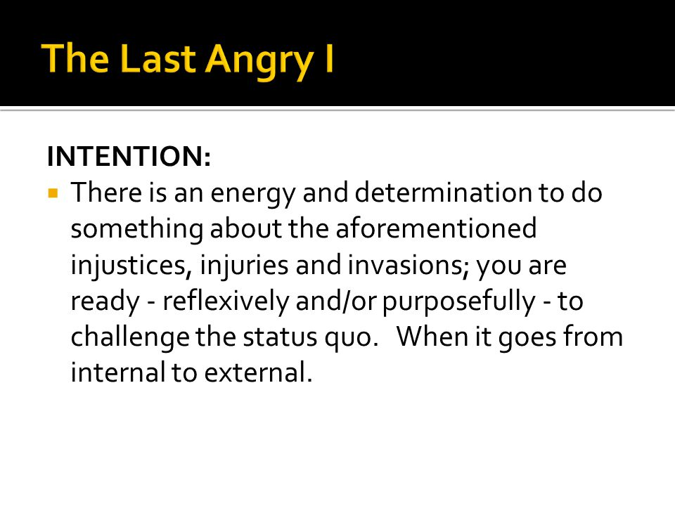 The Last Angry I INTENTION: