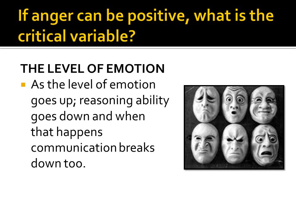 If anger can be positive, what is the critical variable