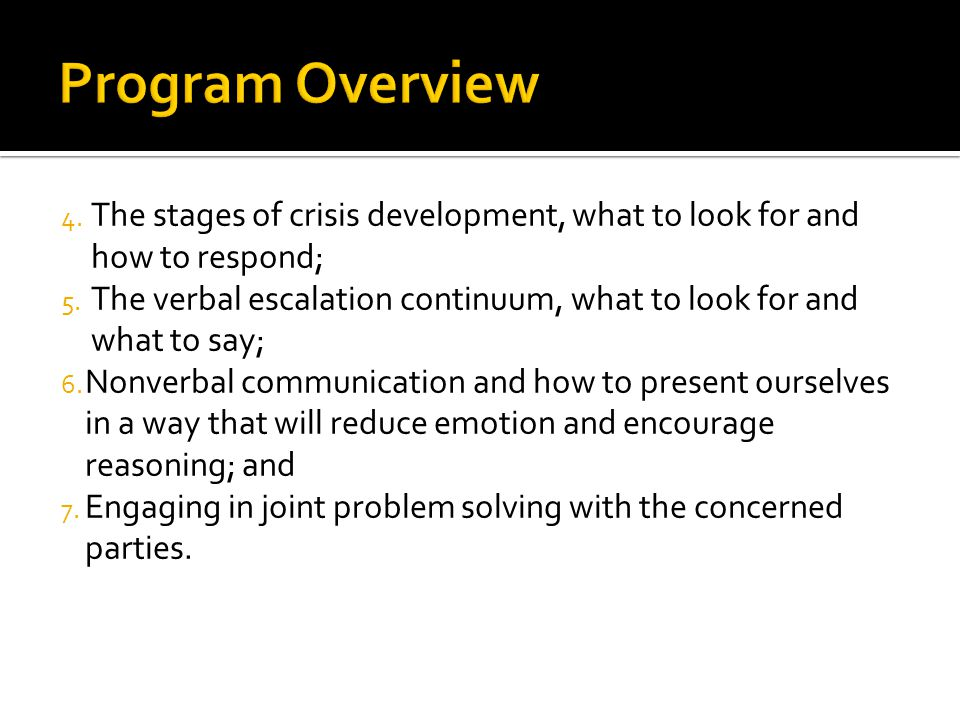 Program Overview The stages of crisis development, what to look for and how to respond;