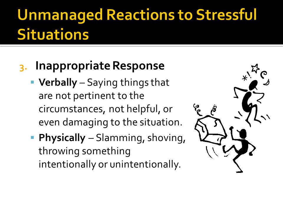 Unmanaged Reactions to Stressful Situations