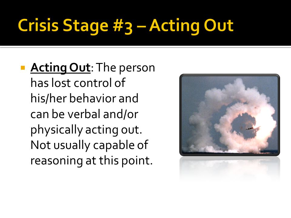 Crisis Stage #3 – Acting Out