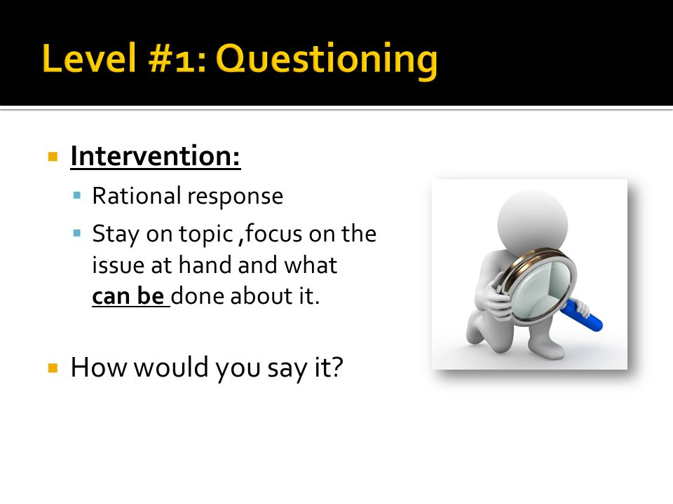 Level #1: Questioning Intervention: How would you say it