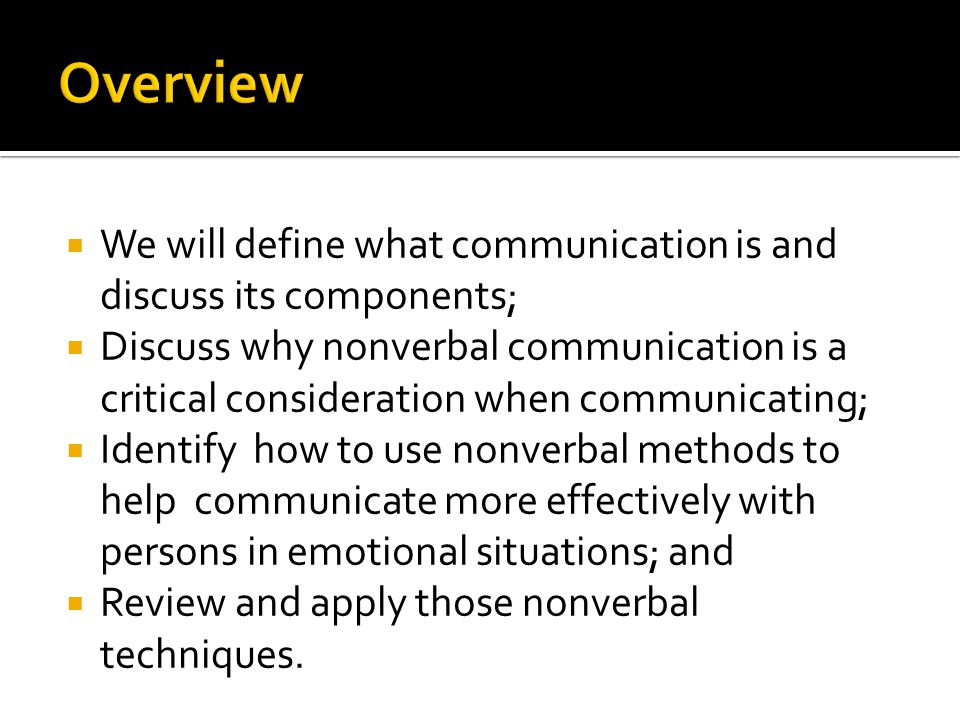 Overview We will define what communication is and discuss its components;