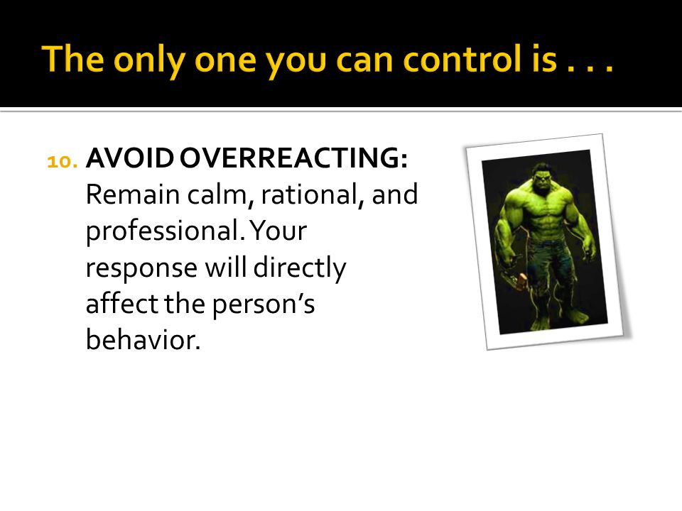 The only one you can control is . . .