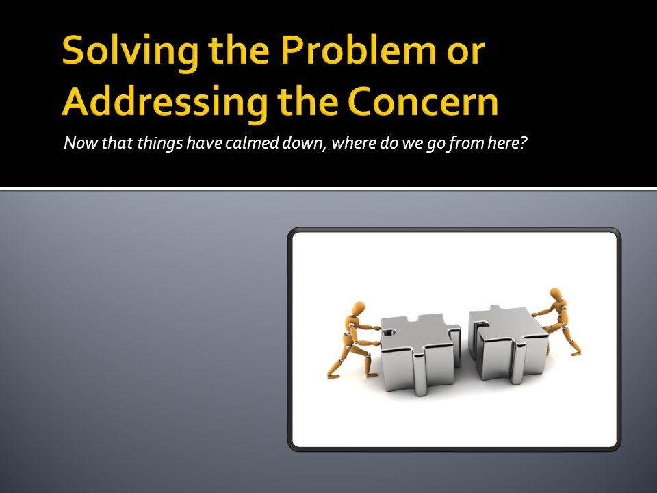 Solving the Problem or Addressing the Concern