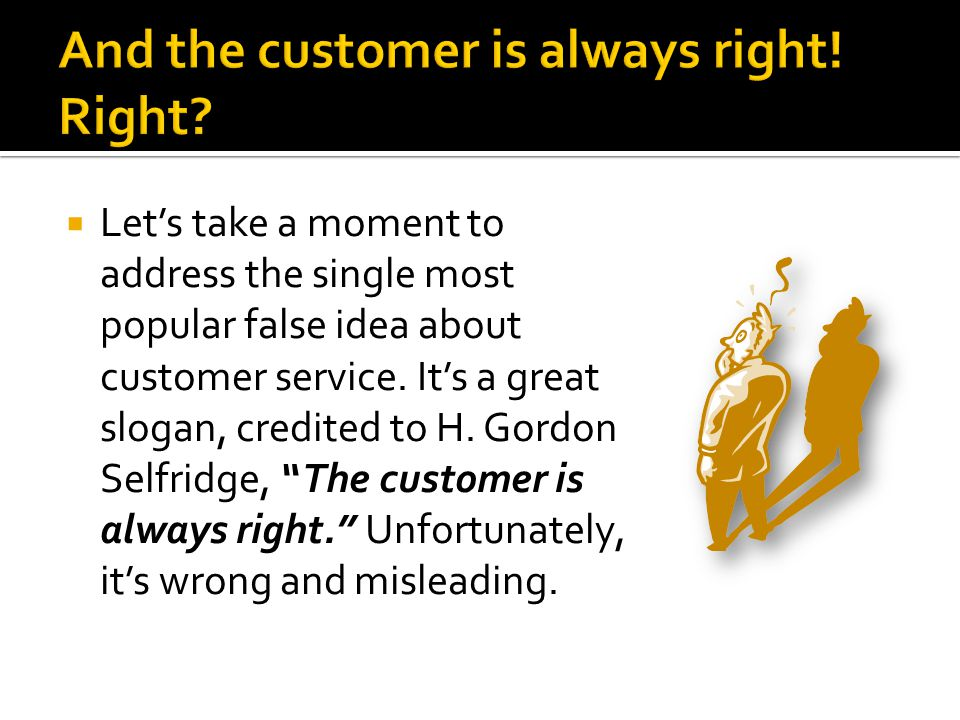 And the customer is always right! Right