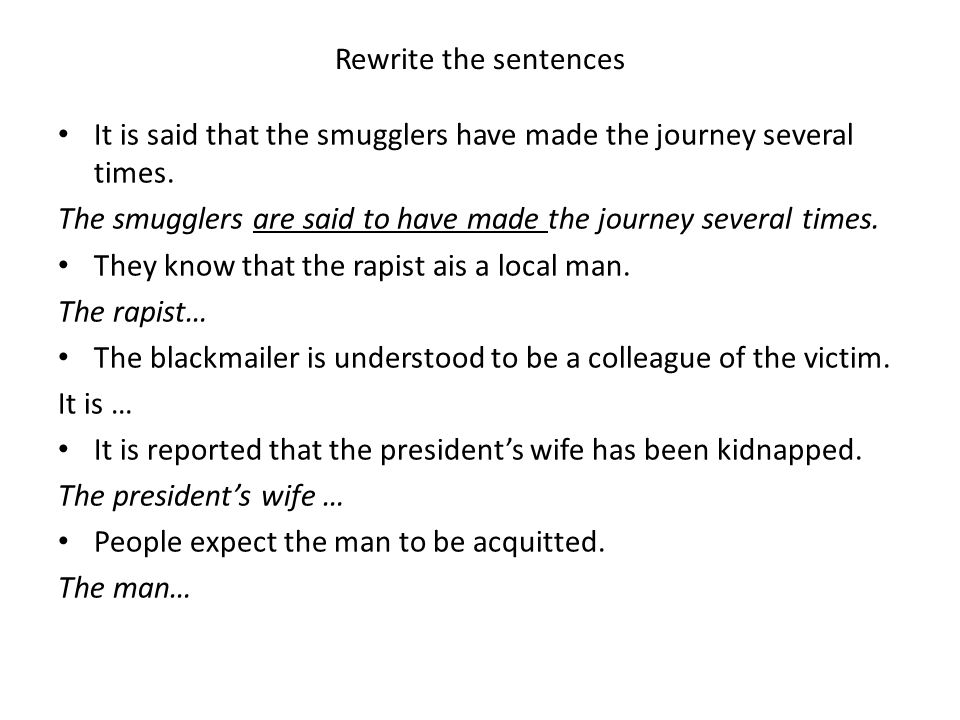 Rewrite the sentences It is said that the smugglers have made the journey several times.