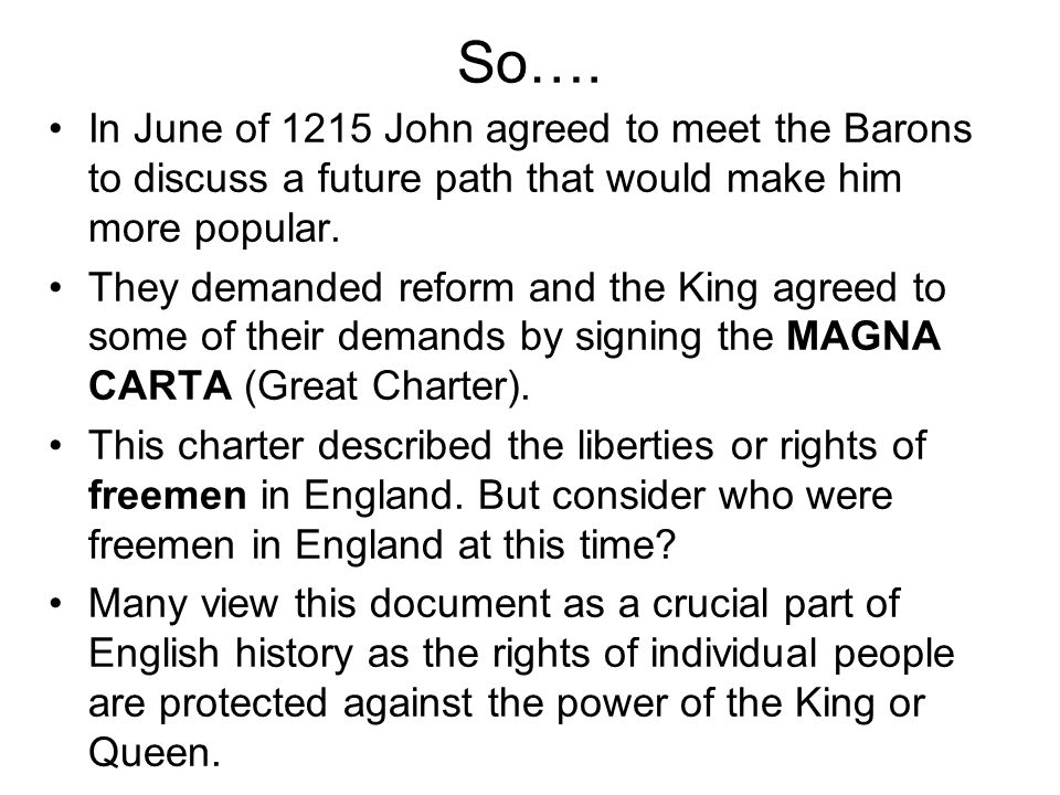 So…. In June of 1215 John agreed to meet the Barons to discuss a future path that would make him more popular.