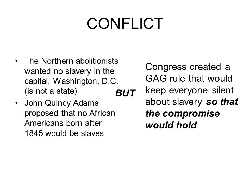 CONFLICT Congress created a GAG rule that would keep everyone silent about slavery so that the compromise would hold.