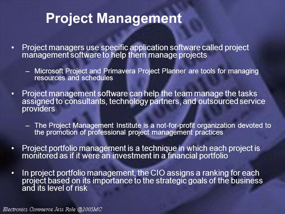 Project Management Project managers use specific application software called project management software to help them manage projects.