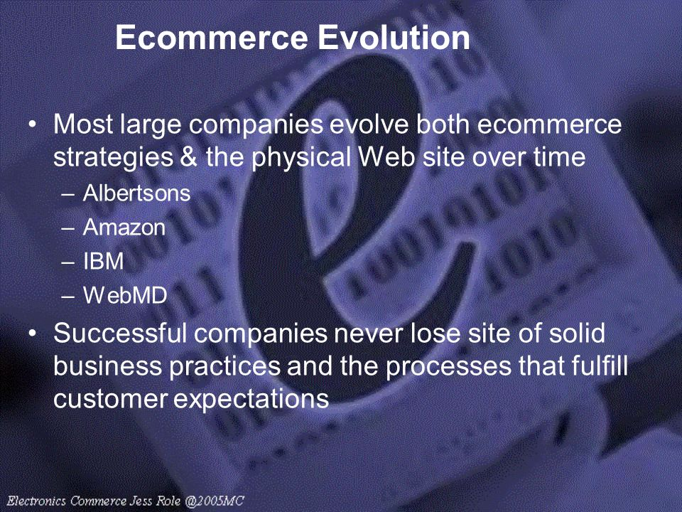 Ecommerce Evolution Most large companies evolve both ecommerce strategies & the physical Web site over time.