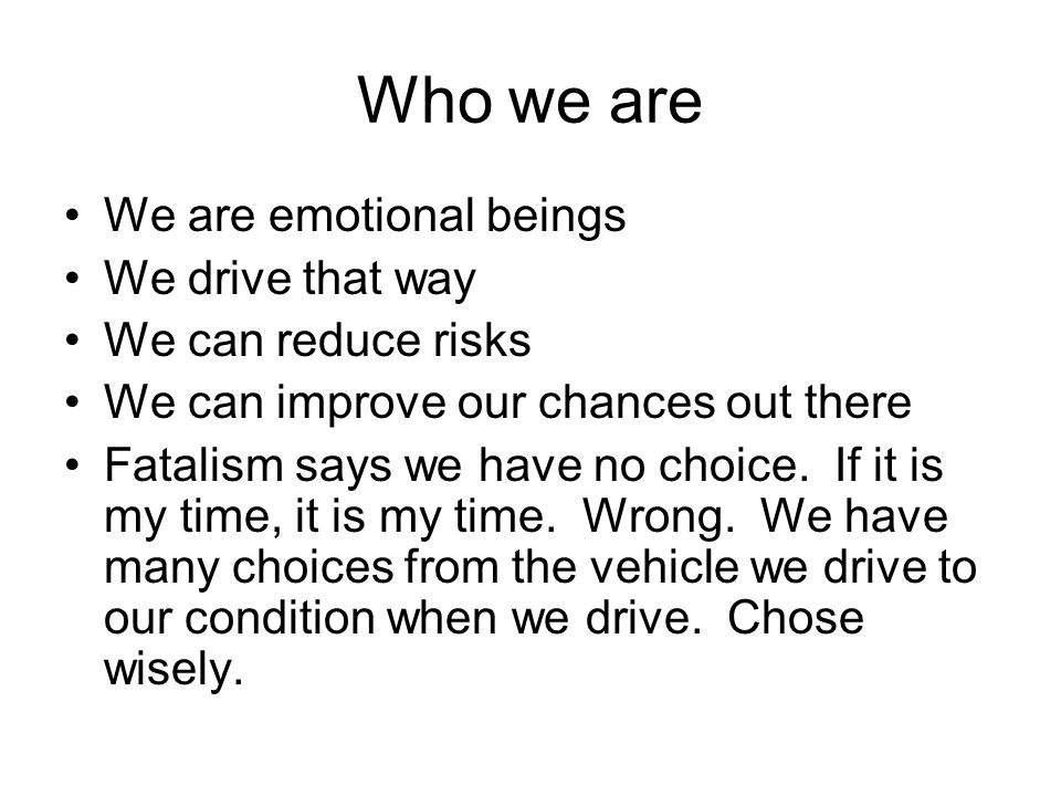 Who we are We are emotional beings We drive that way