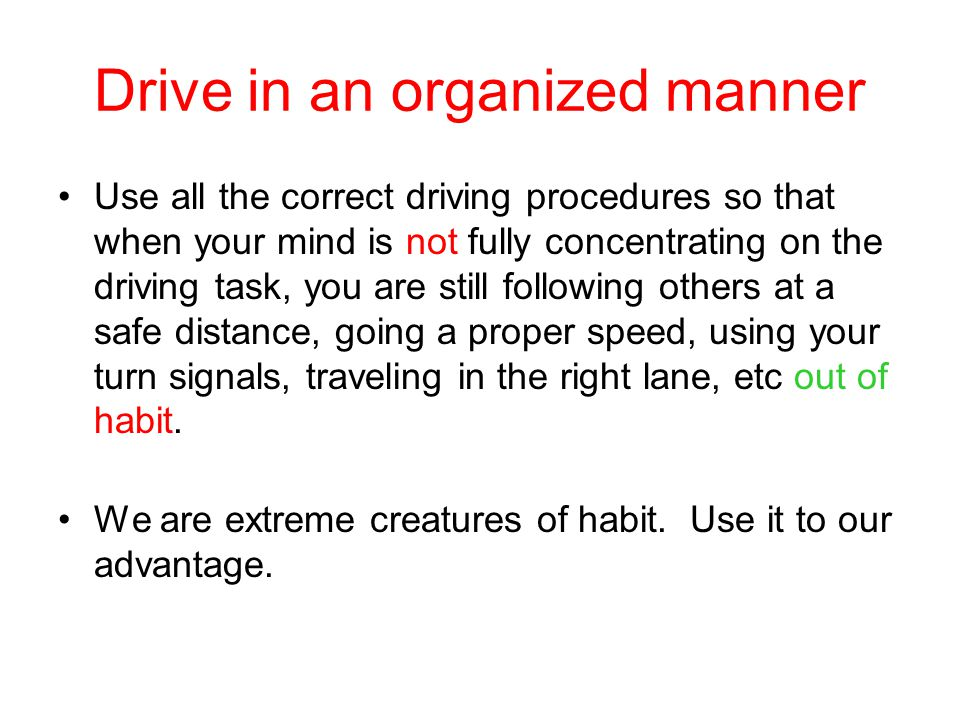 Drive in an organized manner