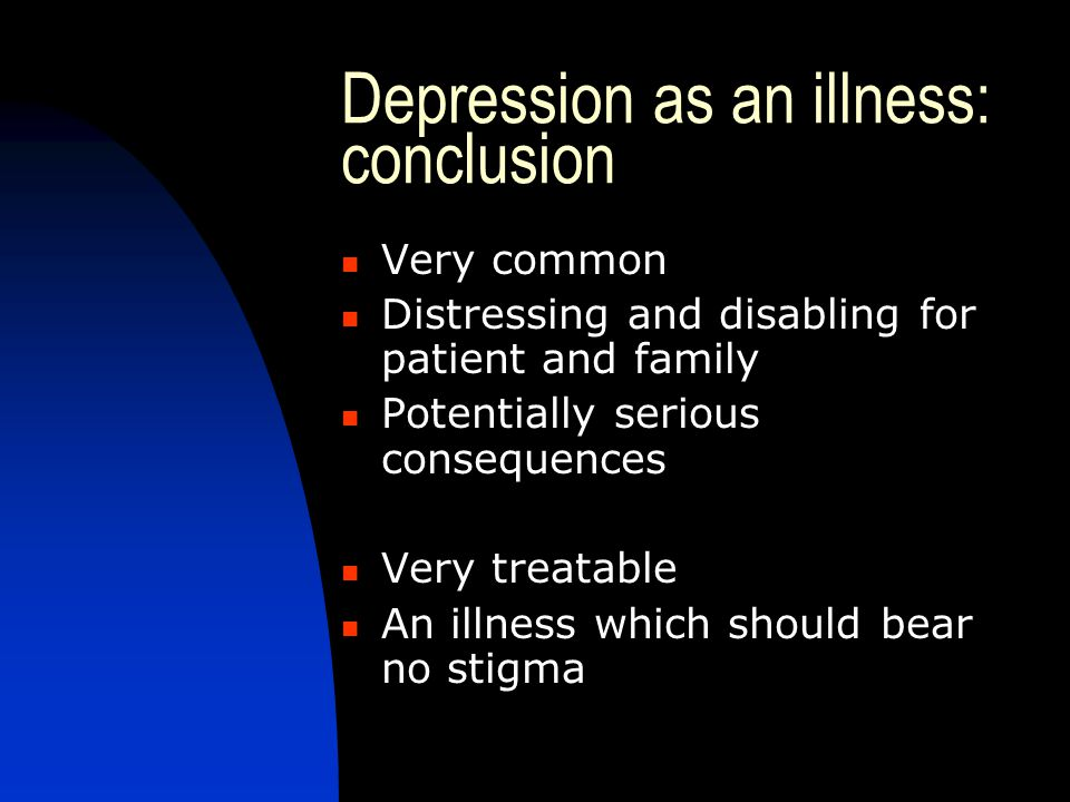 Depression as an illness: conclusion