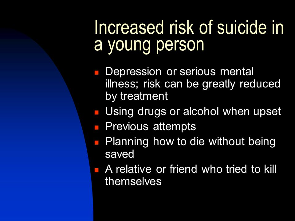 Increased risk of suicide in a young person