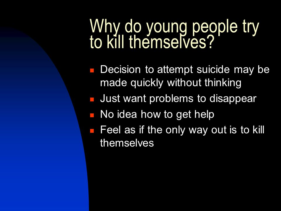 Why do young people try to kill themselves