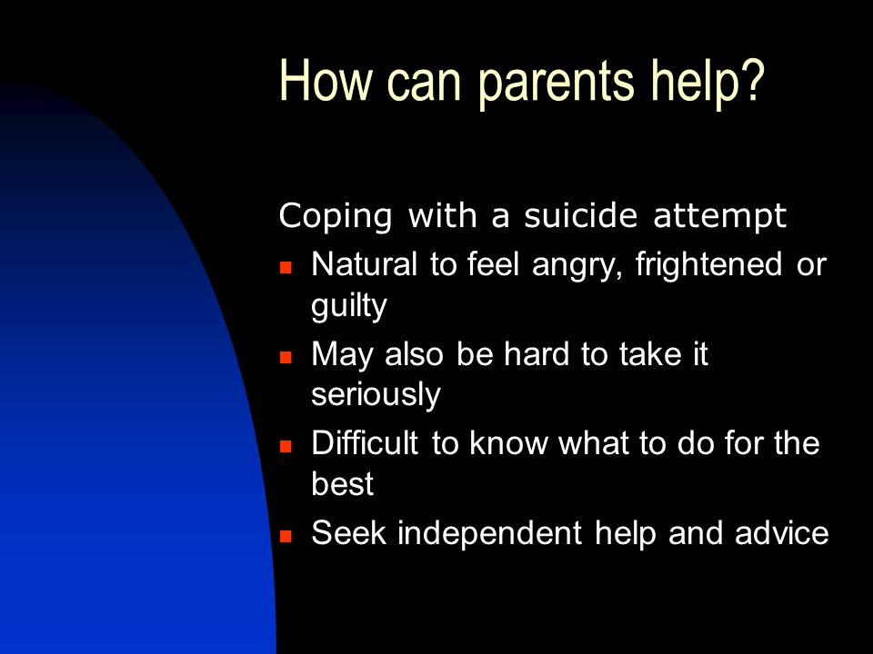 How can parents help Coping with a suicide attempt