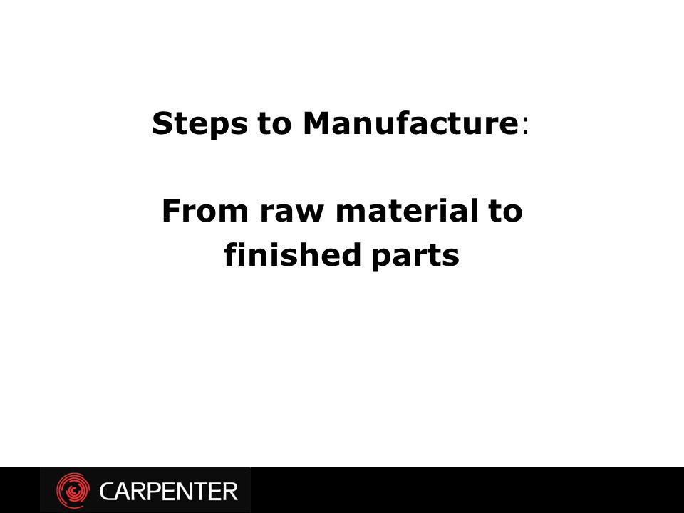 Steps to Manufacture: From raw material to finished parts