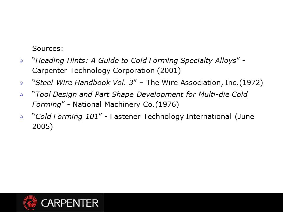 Sources: Heading Hints: A Guide to Cold Forming Specialty Alloys - Carpenter Technology Corporation (2001)