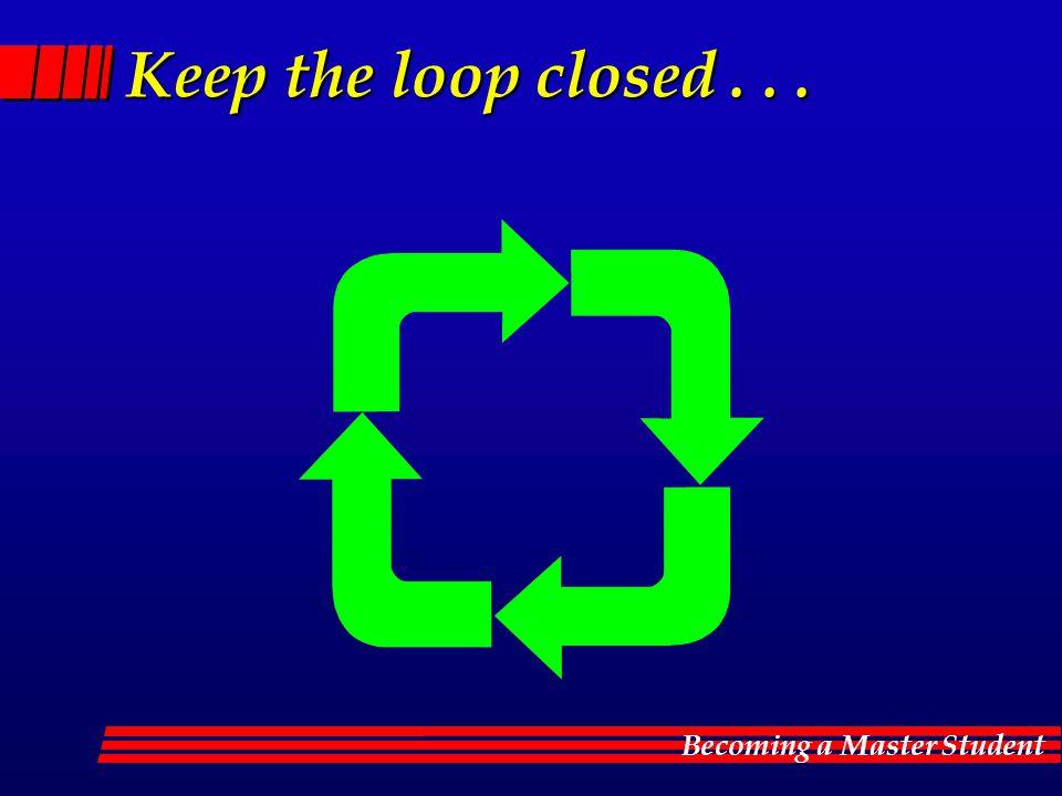 Keep the loop closed . . .