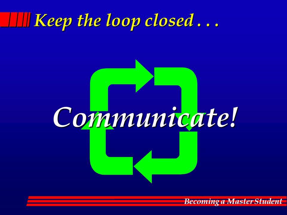 Keep the loop closed . . . Communicate!