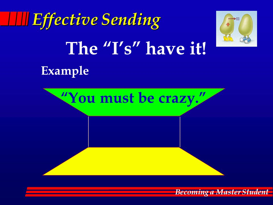 Effective Sending The I's have it! Example You must be crazy.