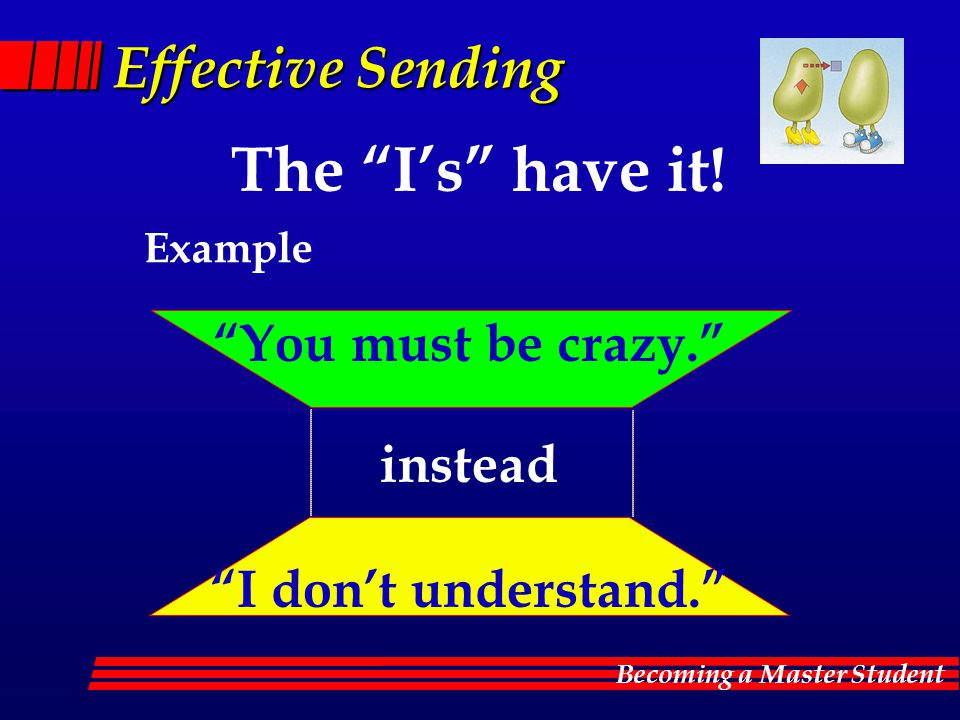 The I's have it! Effective Sending You must be crazy. instead