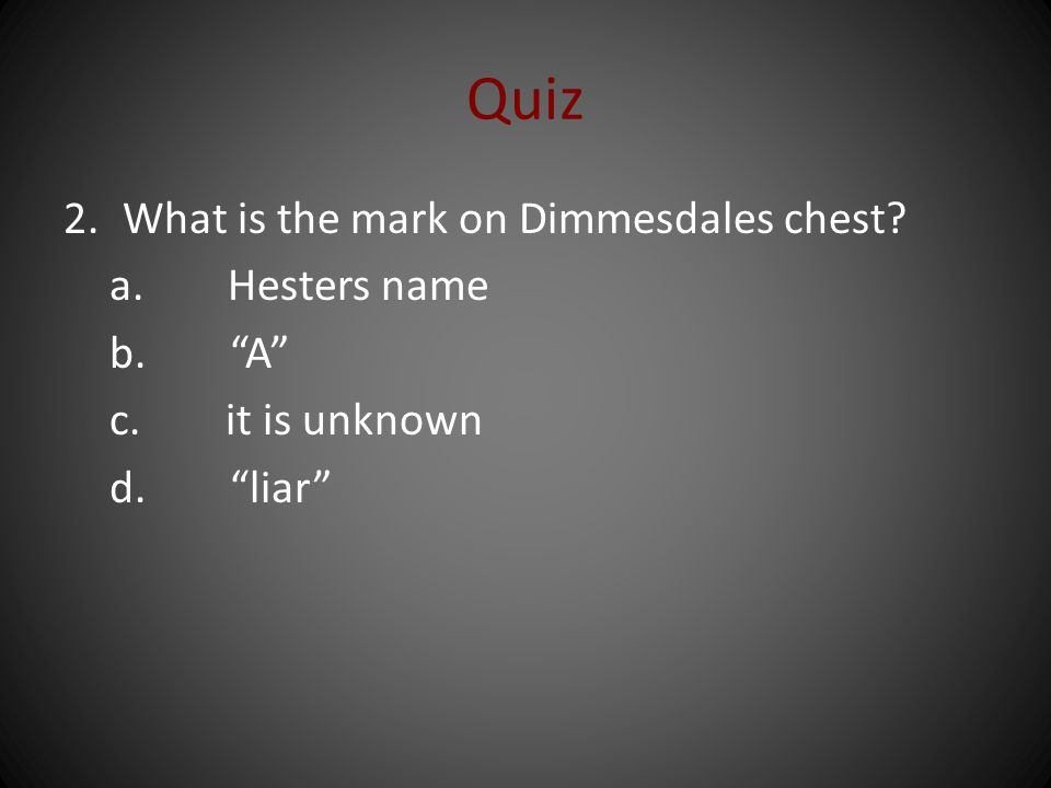 Quiz What is the mark on Dimmesdales chest Hesters name A