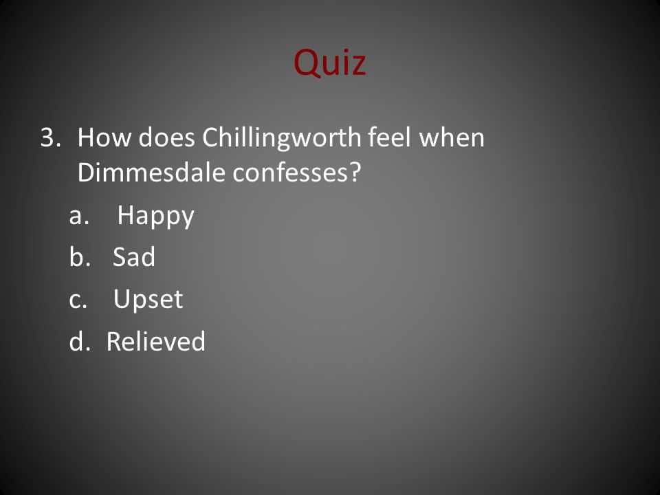 Quiz How does Chillingworth feel when Dimmesdale confesses Happy Sad