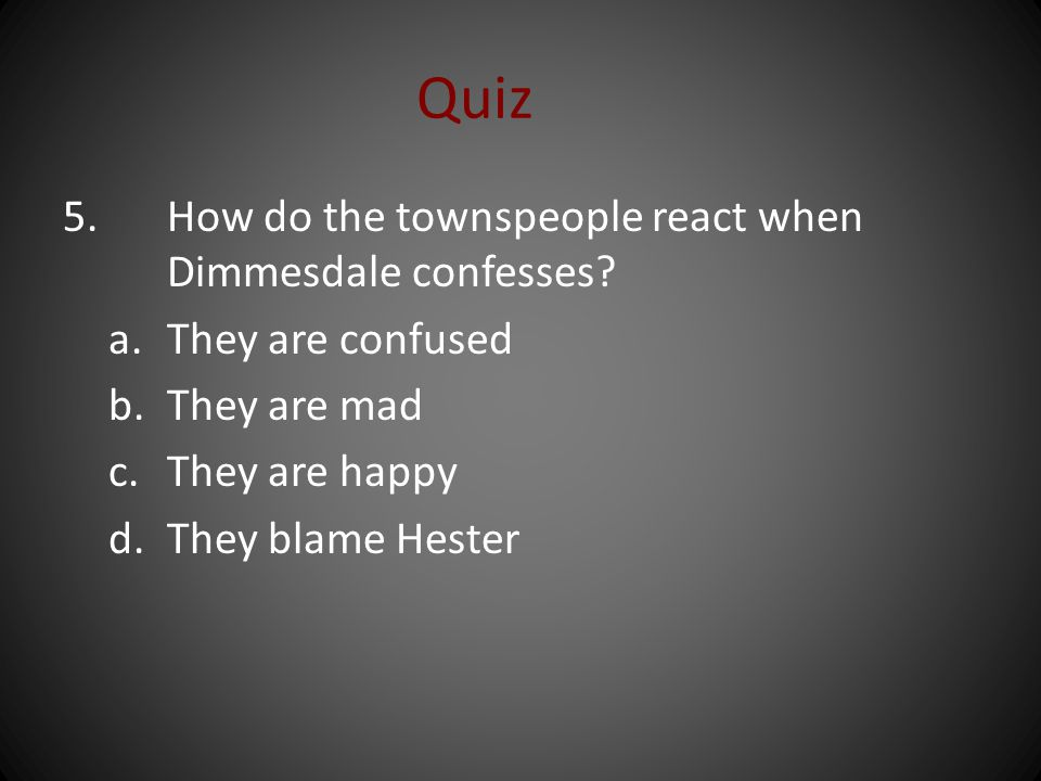 Quiz 5. How do the townspeople react when Dimmesdale confesses