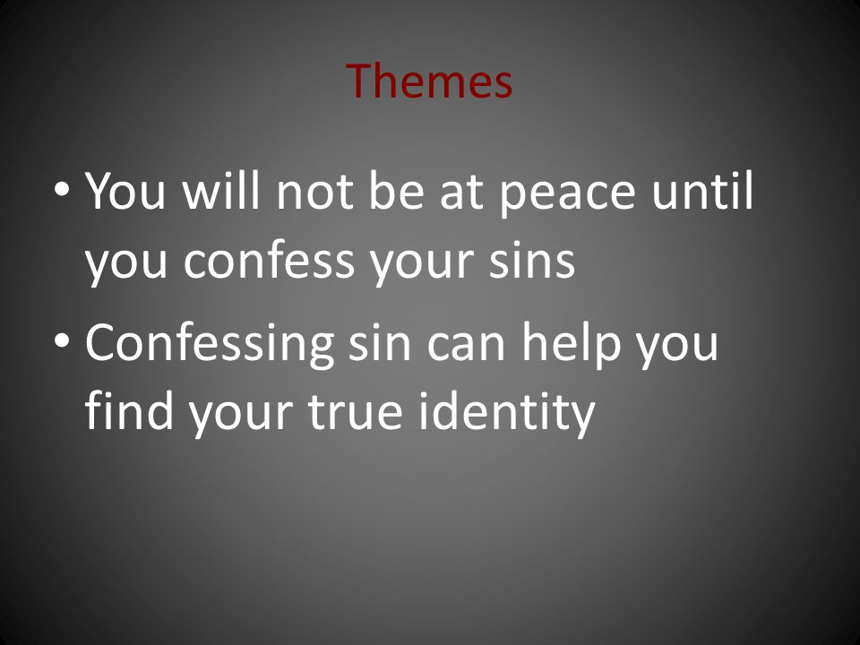 You will not be at peace until you confess your sins