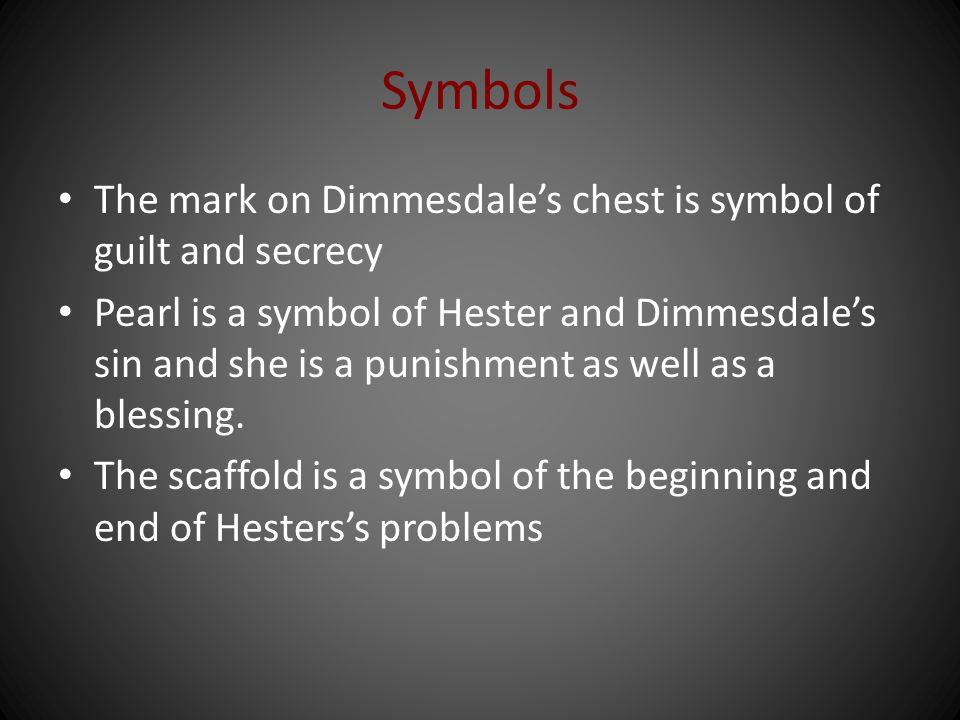 Symbols The mark on Dimmesdale's chest is symbol of guilt and secrecy