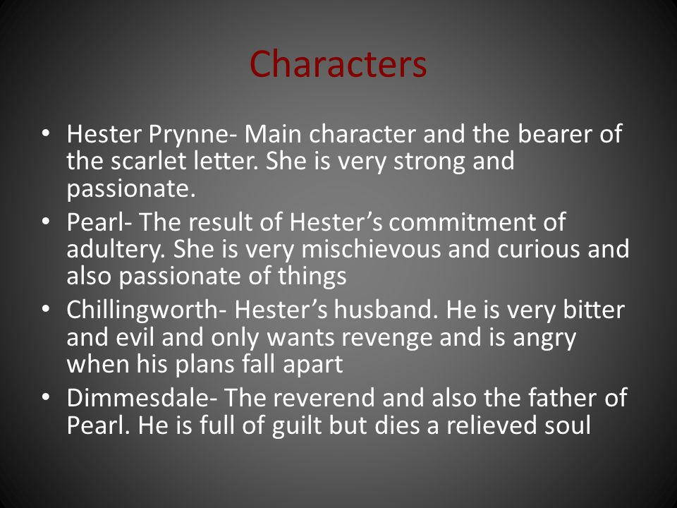 Characters Hester Prynne- Main character and the bearer of the scarlet letter. She is very strong and passionate.