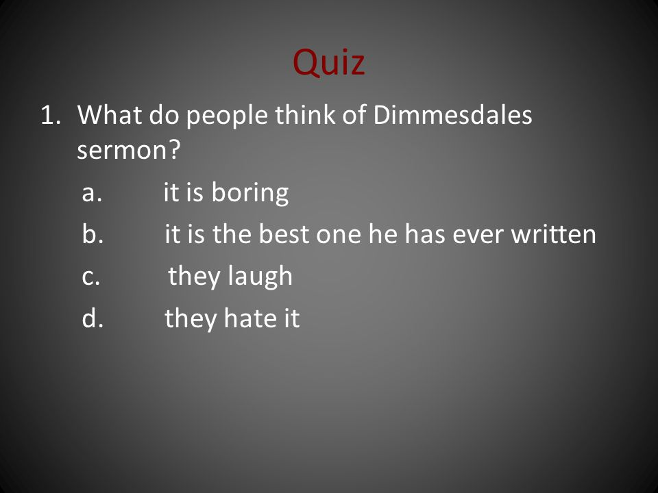 Quiz What do people think of Dimmesdales sermon a. it is boring
