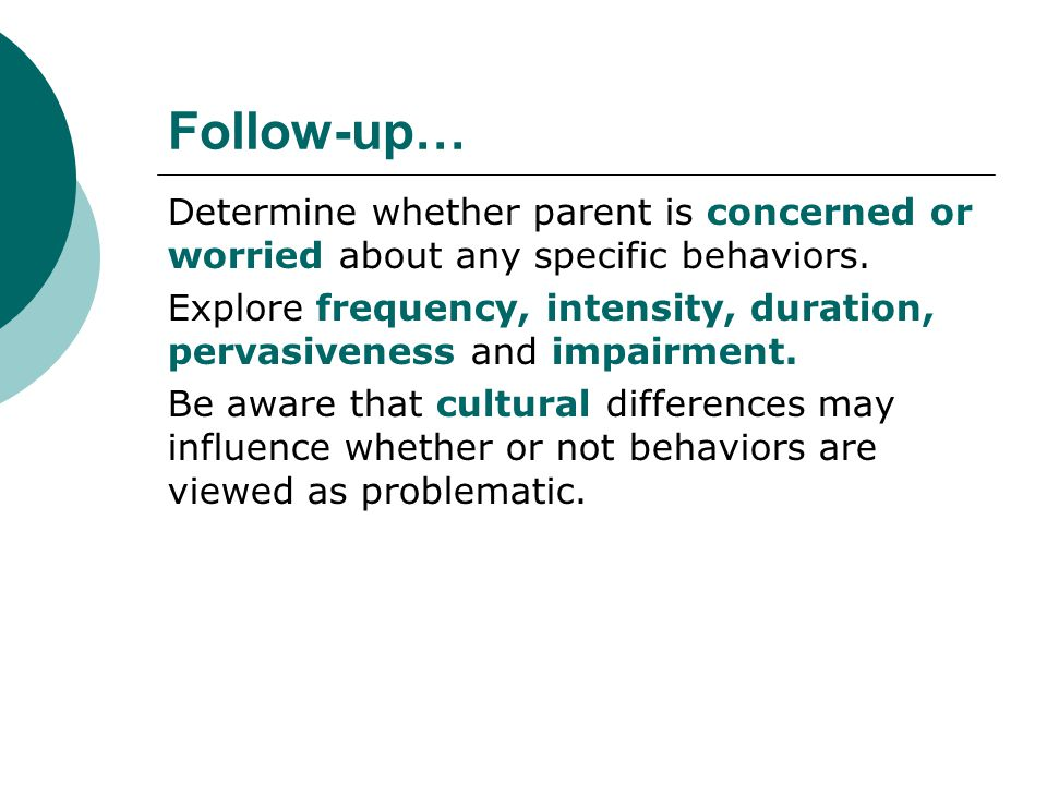 Follow-up… Determine whether parent is concerned or worried about any specific behaviors.